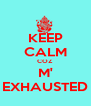 KEEP CALM COZ  M' EXHAUSTED - Personalised Poster A4 size