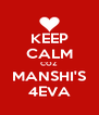 KEEP CALM COZ MANSHI'S 4EVA - Personalised Poster A4 size