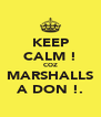 KEEP CALM ! COZ MARSHALLS A DON !. - Personalised Poster A4 size