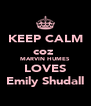 KEEP CALM coz  MARVIN HUMES LOVES Emily Shudall - Personalised Poster A4 size