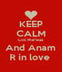 KEEP CALM Coz Marwaa And Anam R in love  - Personalised Poster A4 size
