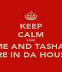 KEEP CALM COZ ME AND TASHA  ARE IN DA HOUSE - Personalised Poster A4 size