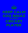 KEEP CALM COZ MOAZ IS A BEST CRICKET PLAYER - Personalised Poster A4 size
