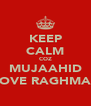 KEEP CALM COZ MUJAAHID LOVE RAGHMAT - Personalised Poster A4 size