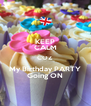 KEEP CALM COZ My Birthday PARTY Going ON - Personalised Poster A4 size