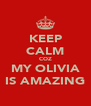 KEEP CALM COZ MY OLIVIA IS AMAZING - Personalised Poster A4 size