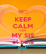 KEEP CALM COZ MY SIS el oula - Personalised Poster A4 size