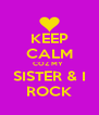 KEEP CALM COZ MY  SISTER & I ROCK - Personalised Poster A4 size