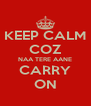 KEEP CALM COZ NAA TERE AANE CARRY ON - Personalised Poster A4 size