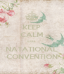KEEP CALM coz NATATIONAL CONVENTION - Personalised Poster A4 size