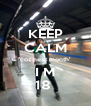 KEEP CALM 'coz next month' I M  18   - Personalised Poster A4 size