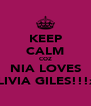 KEEP CALM COZ NIA LOVES OLIVIA GILES!!!xx - Personalised Poster A4 size