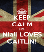 KEEP CALM coz Niall LOVES CAITLIN! - Personalised Poster A4 size