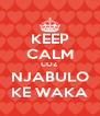 KEEP CALM COZ NJABULO KE WAKA - Personalised Poster A4 size