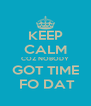 KEEP CALM COZ NOBODY GOT TIME  FO DAT - Personalised Poster A4 size