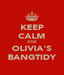 KEEP CALM COZ OLIVIA'S BANGTIDY - Personalised Poster A4 size