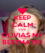 KEEP CALM COZ OLIVIAS MY BESTMATE!! - Personalised Poster A4 size