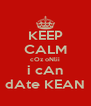 KEEP CALM cOz oNlii i cAn dAte KEAN - Personalised Poster A4 size