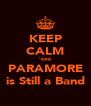 KEEP CALM 'coz PARAMORE is Still a Band - Personalised Poster A4 size
