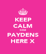 KEEP CALM COZ PAYDENS HERE X - Personalised Poster A4 size