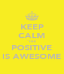 KEEP CALM 'coz POSITIVE IS AWESOME - Personalised Poster A4 size