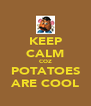 KEEP CALM COZ POTATOES ARE COOL - Personalised Poster A4 size