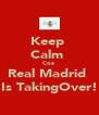 Keep  Calm  Coz  Real Madrid  Is TakingOver! - Personalised Poster A4 size