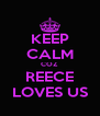 KEEP CALM COZ REECE LOVES US - Personalised Poster A4 size