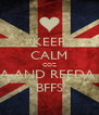 KEEP CALM COZ RHEA AND REEDA ARE BFFS - Personalised Poster A4 size