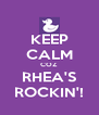 KEEP CALM COZ RHEA'S ROCKIN'! - Personalised Poster A4 size