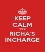 KEEP CALM COZ RICHA'S INCHARGE - Personalised Poster A4 size