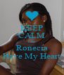 KEEP CALM Coz Ronecia Have My Heart - Personalised Poster A4 size