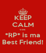 KEEP CALM coz *RP* is ma Best Friend! - Personalised Poster A4 size