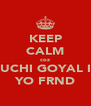 KEEP CALM coz RUCHI GOYAL IS YO FRND - Personalised Poster A4 size