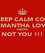 KEEP CALM COZ SAMANTHA LOVES KARON NOT YOU !!!  - Personalised Poster A4 size