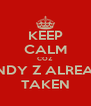 KEEP CALM COZ SANDY Z ALREADY TAKEN - Personalised Poster A4 size