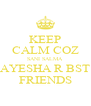 KEEP CALM COZ SANI SALMA  AYESHA R BST FRIENDS - Personalised Poster A4 size