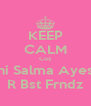 KEEP CALM Coz Sani Salma Ayesha R Bst Frndz - Personalised Poster A4 size
