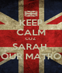 KEEP CALM COZ SARAH  IS OUR MATRON  - Personalised Poster A4 size