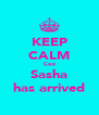 KEEP CALM Coz Sasha has arrived - Personalised Poster A4 size