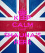 KEEP CALM COZ SHAUNA'S HERE - Personalised Poster A4 size