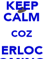 KEEP CALM COZ SHERLOCKS COMING ! - Personalised Poster A4 size