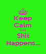 Keep Calm Coz Shit Happens... - Personalised Poster A4 size