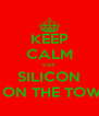 KEEP CALM coz SILICON IS ON THE TOWN - Personalised Poster A4 size