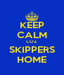 KEEP CALM COZ SKIPPERS HOME - Personalised Poster A4 size
