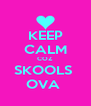KEEP CALM COZ SKOOLS  OVA  - Personalised Poster A4 size