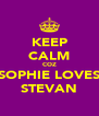 KEEP CALM COZ SOPHIE LOVES STEVAN - Personalised Poster A4 size