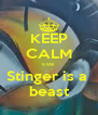 KEEP CALM coz Stinger is a  beast - Personalised Poster A4 size