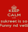 KEEP CALM Coz sukreet is so Funny nd velli - Personalised Poster A4 size