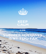 KEEP CALM coz SUMMER HOLIDAYS IS'NT TOO FAR - Personalised Poster A4 size
